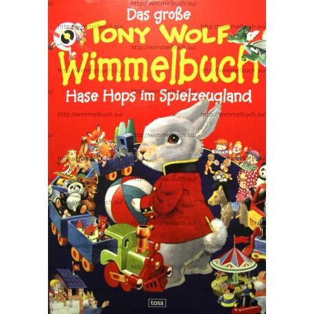 Das große Tony-Wolf-Wimmelbuch Hase Hops im Spielzeugland